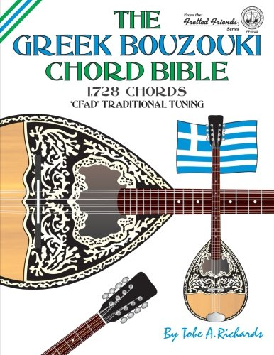 The Greek Bouzouki Chord Bible CFAD Standard Tuning 1,728 Chords (Fretted Friends) [Richards, Tobe A.] (Tapa Blanda)