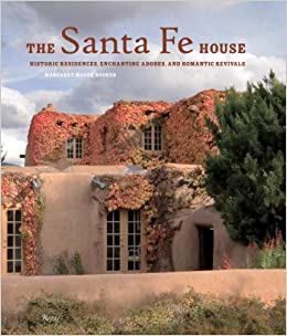 the santa fe house historic residences enchanting adobes and romantic revivals aa amazoncom books