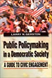 Public Policymaking in a Democratic Society : A Guide to Civic Engagement, Gerston, Larry N., 076561054X
