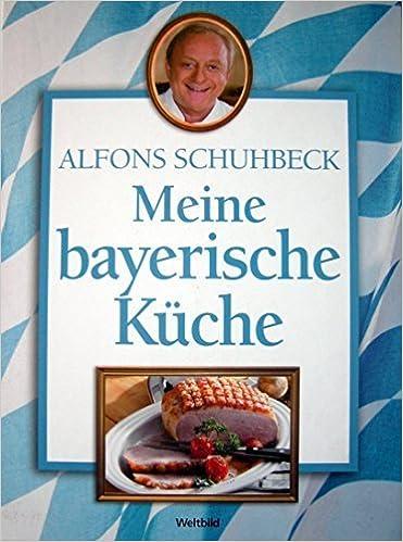 Meine bayerische Küche von Alfons Schuhbeck: Amazon.de ...