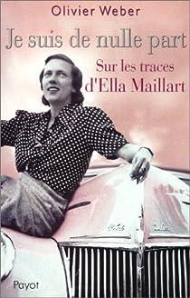 Je suis de nulle part : Sur les traces d'Ella Maillart par Weber