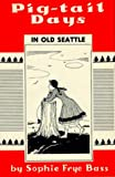 img - for Pig-Tail Days in Old Seattle book / textbook / text book