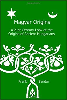 Book Magyar Origins: A 21st Century Look at the Origins of Ancient Hungarians