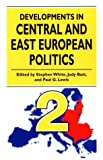 Developments in Central and East European Politics, White, Stephen and Batt, Judy, 0822321483