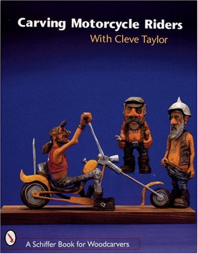 Carving Motorcycle Riders with Cleve Taylor (Schiffer Book for Woodcarvers)