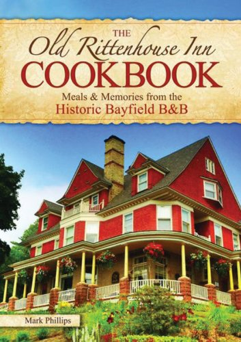 The Old Rittenhouse Inn Cookbook, Meals & Memories from the Historic Bayfield - Port Inn