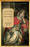 The Secret History of Dreaming, Robert Moss, 157731901X