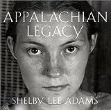 Appalachian Legacy, Shelby Lee Adams, 1578060486