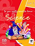 So You Really Want to Learn Science Book 2: A Textbook for Key Stage 3 and Common Entrance
