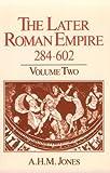 The Later Roman Empire, 284-602: A Social, Economic, and Administrative Survey, Vol. 2 (Volume 2)