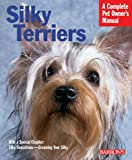 Silky Terriers (Barron's Complete Pet Owner's Manuals)