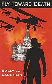 Fly Toward Death by [Laughlin, Sally A.]