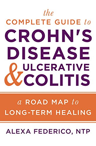 The Complete Guide to Crohn's Disease & Ulcerative Colitis: A Road Map to Long-Term Healing ()