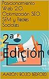 Posicionamiento Web 2.0. Optimización SEO, SEM y Redes Sociales: 2ª Edición (Spanish Edition)
