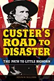 Custer's Road to Disaster, Kevin M. Sullivan, 0762784415