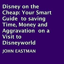 Disney on the Cheap: Your Smart Guide to Saving Time, Money and Aggravation on a Visit to Disneyworld