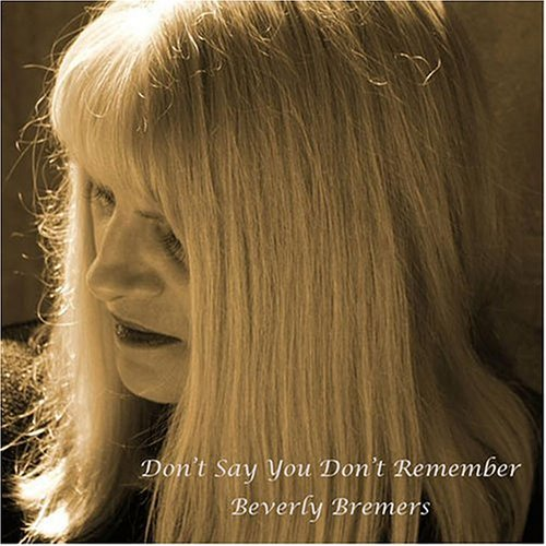 Beverly Bremers - Don\'t Say You Don\'t Remember Beverly Bremers (CD)