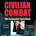 Civilian Combat: The Concealed Carry Book Audiobook by Skip Coryell Narrated by Glenn E. Russell