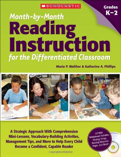 Read Online Month-by-Month Reading Instruction for the Differentiated Classroom: A Systematic Approach With Comprehension Mini-Lessons, Vocabulary-Building ... Child Become a Confident, Capable Reader pdf