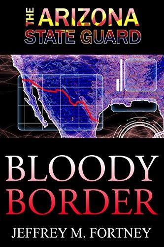 The Arizona State Guard: Bloody Border by [Fortney, Jeffrey M.]