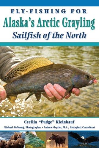 Fly-Fishing For Alaska's Grayling: Sailfish of the North PDF