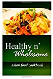 Healthy N' Wholesome - Asian Food Cookbook, Healthy Wholesome, 1499179243