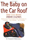 Baby on the Car Roof and 222 More Urban Legends, Thomas J. Craughwell, 1579121470