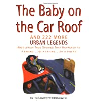 Baby on the Car Roof and 222 More Urban Legends: Absolutely True Stories That Happened to a Friend...of a Friend...of a Friend