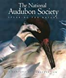 The National Audubon Society Speaking for Nature : A Century of Conservation, National Audubon Society Staff, 088363371X