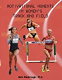 Motivational Moments in Women's Track and Field, Mark Stanbrough, 098943382X