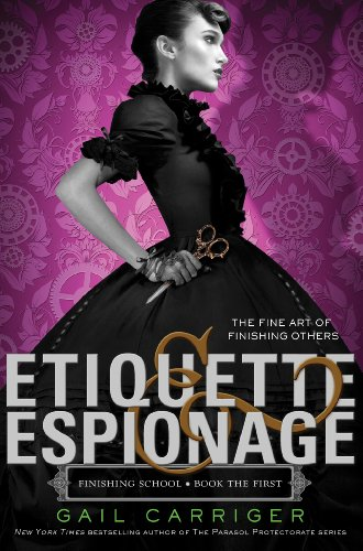 Etiquette & Espionage (Finishing School Series Book 1) by [Carriger, Gail]