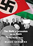 The Mufti of Jerusalem and the Nazis, Klaus Gensicke, 0853038449