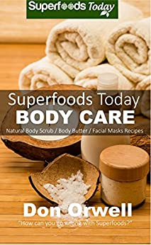 Superfoods Today Body Care: Natural Recipes for Beautiful Skin and Hair. Body Scrubs and Facial Masks for Soft Skin Treatment by [Orwell, Don]