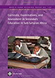 Curricula, Examinations, and Assessment in Secondary Education in Sub-Saharan Africa (World Bank Working Papers)