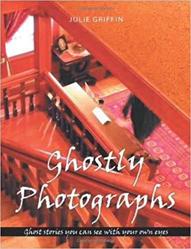 Ghostly Photographs: Ghost stories you can see with your own eyes by Julie Griffin (2012-09-25)