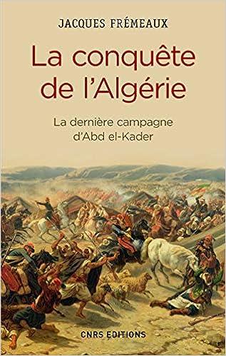 La Conquête de lAlgérie. De la dernière campagne dAbd-el-Kader