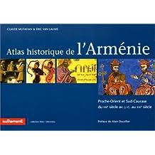 ATLAS HISTORIQUE DE L'ARMÉNIE : PROCHE-ORIENT ET SUD-CAUCASE DU VIIIÈME AVANT J.-C.AU XXIÈME SIÈCLE