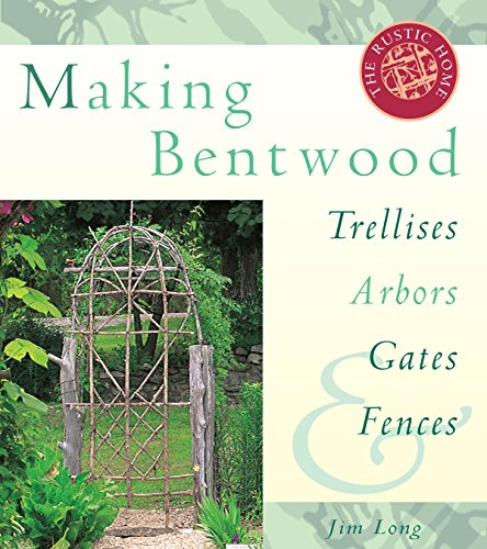 Making Bentwood Trellises, Arbors, Gates & Fences (Rustic Home Series) ()