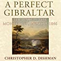 A Perfect Gibraltar: The Battle for Monterrey, Mexico, 1846 - Campaigns and Commanders Series Audiobook by Christopher D. Dishman Narrated by Donnie Sipes