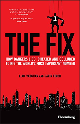 The Fix: How Bankers Lied, Cheated and Colluded to Rig the World's Most Important Number (Bloomberg) by [Vaughan, Liam, Finch, Gavin]