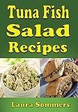 tuna salad recipe - Tuna Fish Salad Recipes: Cookbook for Tuna Fish Salad Sandwiches, Bowls and Wraps (Volume 1)