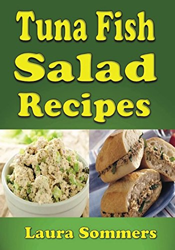 Tuna Fish Salad Recipes: Cookbook for Tuna Fish Salad Sandwiches, Bowls and Wraps (Volume 1)