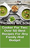 Cooker For Two: Over 50 Best Recipes For Any Family And Budget