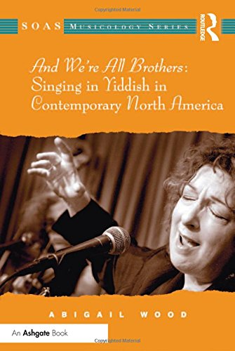 And We're All Brothers: Singing in Yiddish in Contemporary North America (SOAS Studies in Music Series)
