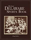 The Great Delaware Sports Book, Doug Gelbert, 0964442701