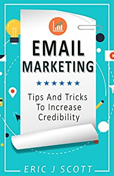 Email Marketing:Tips And Tricks To Increase Credibility (Marketing Domination Book 3) by [Scott, Eric J]