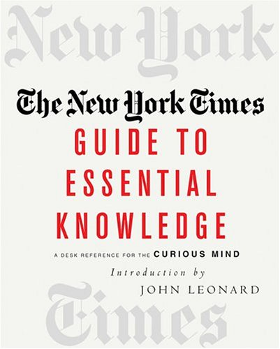 The New York Times Guide to Essential Knowledge: A Desk Reference for the Curious Mind (New York Times Guide To Essential Knowledge)
