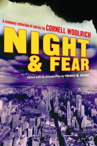 Night and Fear: A Centenary Collection of Stories by Cornell Woolrich (Otto Penzler Book)