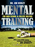 Mental Training for High School, and College Golfers, Jim Kerley, 1456723103