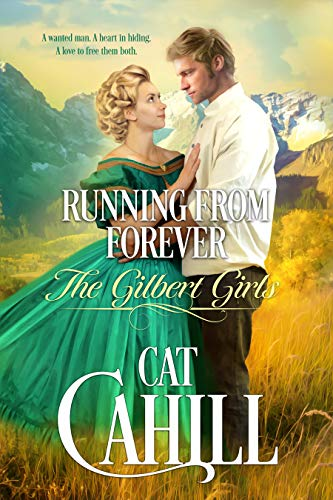 Running From Forever (The Gilbert Girls Book 2) by [Cahill, Cat]
